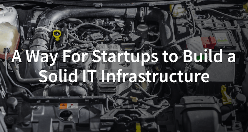 A way for startups to build a solid IT infrastructure (2017) - RapidAPI